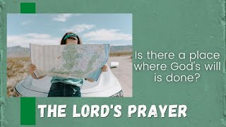 Is there a place where God's will is done? Matthew 6:10