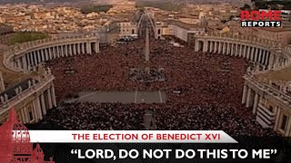 """The election of Benedict XVI: """"Lord, do not do this to me"""""""