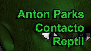 Anton Parks, Contacto Reptil