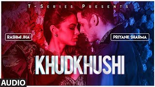 Khudkhushi Full Audio Song | Priyank Sharma & Rashmi Jha