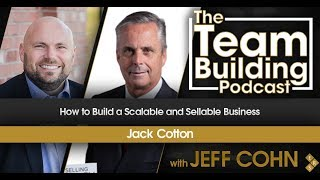How to Build a Scalable and Sellable Business w/Jack Cotton
