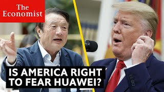 Is America right to fear Huawei? | The Economist