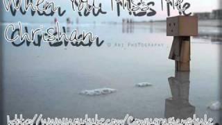 When you miss me - Chrishan