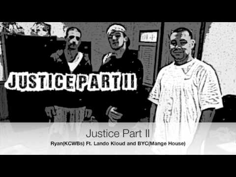 Justice Part II -Ryan(KCWBs) ft. Lando Kloud and BYC(Mange House)