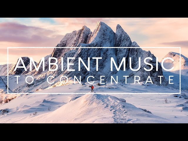 Ambient Music For Studying 4 Hours Of To Improve Focus And Concentration