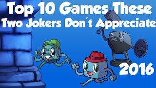 Top 10 Games These Two Jokers Don't Appreciate