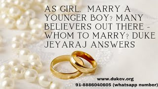 As Girl,  Marry A Younger Boy? Many Believers Out There - Whom To Marry? Duke Jeyaraj answers