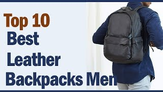 Best Leather Backpacks For Men 2019 || Top10 Best Leather Backpacks For Men