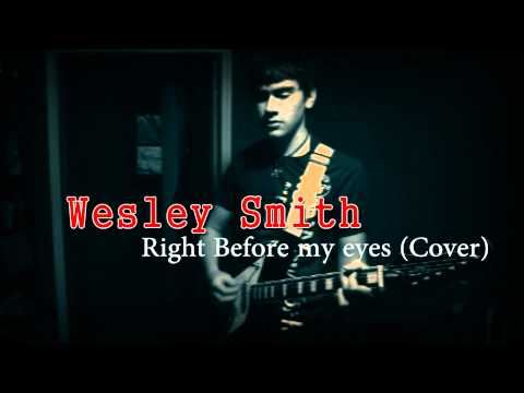 """Right Before My Eyes"" (Cover) by Wesley Smith"