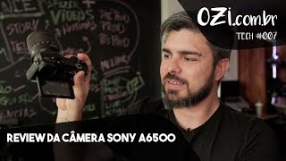 🔴 REVIEW DA CÂMERA SONY A6500 - OZI TECH #007