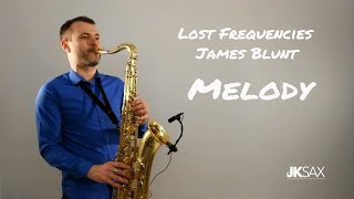 Lost Frequencies Ft. James Blunt   Melody (JK Sax Cover)
