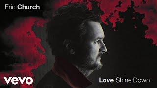 Eric Church Love Shine Down