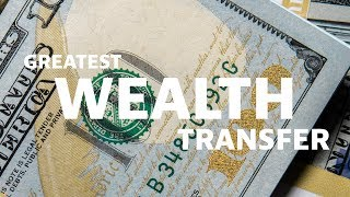The Greatest Transfer of Wealth in Human History (and how you can take advantage)