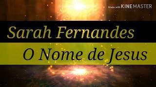 """O Nome De Jesus    Sarah Fernandes   """"The Name Of Jesus"""" (VÍDEO LYRIC) COM LETRA"""