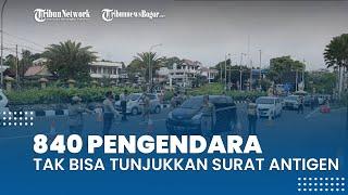 Tak Bisa Tunjukkan Surat Antigen, 840 Pengendara Roda Empat Diputarbalik di Simpang Gadog