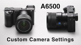 Sony A6500 Custom Camera Settings