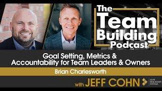 Goal Setting, Metrics & Accountability for Team Leaders & Owners w/ Brian Charlesworth
