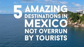 5 Amazing Destinations In Mexico Not Overrun By Tourists