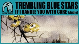 If I Handle You With Care - Trembling Blue Stars