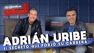 ADRIÁN URIBE, el secreto que forjó su carrera | La entrevista con Yordi Rosado
