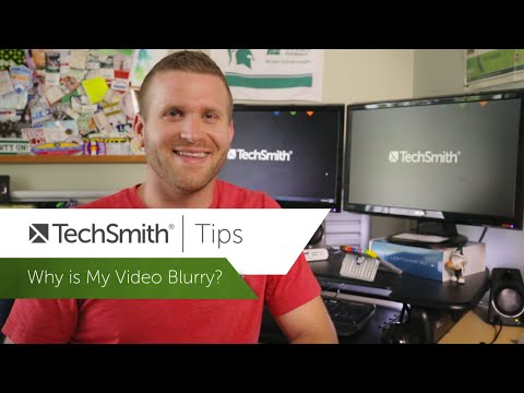 Why is My Video Blurry? - TechSmith Tips