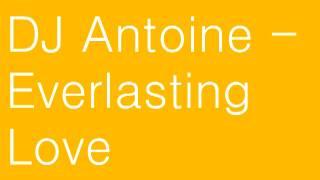 DJ Antoine -  Everlasting Love (Sky Is The Limit) HQ