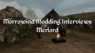 Morrowind Modding Interviews - Merlord