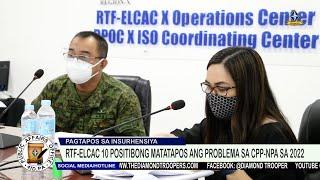 RTF-ELCAC 10 positibong matatapos ang problema sa CPP-NPA sa 2022