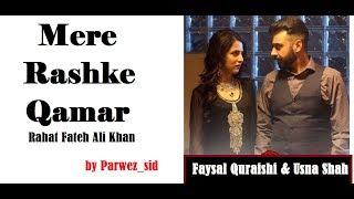 Mere Rashke Qamar New Version Of Rahat Fateh Ali Khan, Bashar Momin Faysal Quraishi & Usna Shah