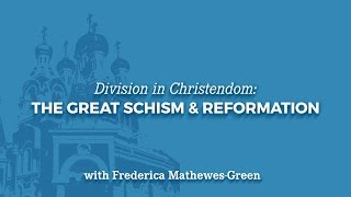 Division in Christendom: The Great Schism & Reformation