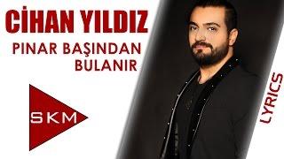 Cihan Yıldız - Pınar Başından Bulanır (Official Lyrics Video)