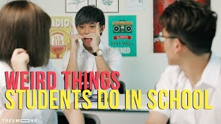Weird Things Students Do in School