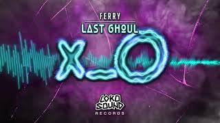 Last Ghoul - Ferry [LokoSound Records]