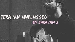 Tera Hua: Unplugged(Cover) by Shravan J Nair | Vivek Verma | Atif Aslam | Loveyatri