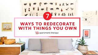 7 Ways To Redecorate With Things You Own I Apartment Therapy