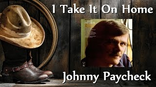 Johnny Paycheck - I Take It On Home