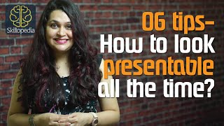 How to look and feel  presentable all the time  ( Personality Development & Presentation Skills)