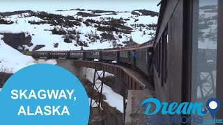 Skagway, Alaska | Dream Vacations