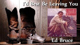 Ed Bruce - I'd Best Be Leaving You