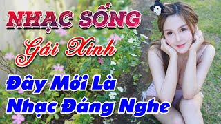 nhac-song-gai-dep-lk-nhac-song-tru-tinh-remix-day-moi-la-nhac-dang-nghe