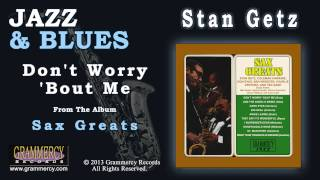 Stan Getz - Don't Worry 'Bout Me