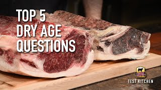 Top 5 Dry Age Questions