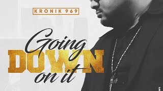 Kronik 969 - Going Down On It Reloaded - thekronik969