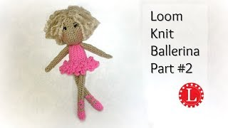 LOOM KNIT DOLL Pattern Part 2 Of The Ballerina Dolls | Loomahat