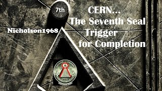 CERN...The 7th Seal Trigger for Completion