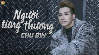 Người Từng Thương - Chu Bin  ( OFFICIAL Lyric Video )