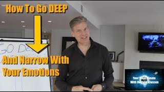 How To Go Deep And Narrow With Your Emotions