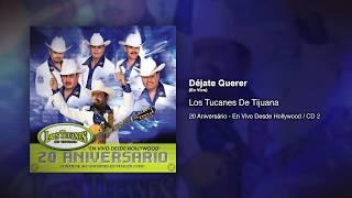 Déjate Querer (En Vivo)   Los Tucanes De Tijuana [Audio Oficial]