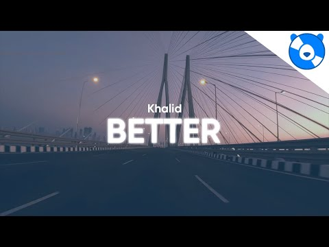 Khalid - Better (Clean - Lyrics)