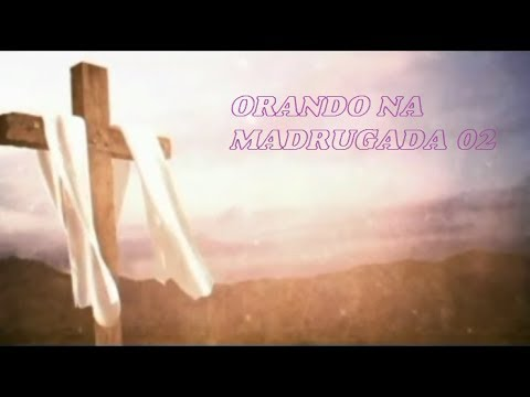 Orando na Madrugada - Video 02